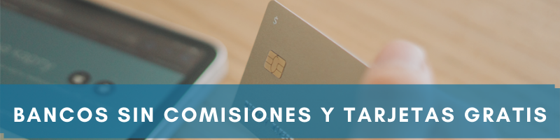 bancos sin comisiones y tarjetas gratis